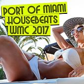 Play & Download Port of Miami Housebeats WMC, 2017 by Various Artists | Napster