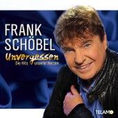 Unvergessen - Die Hits unserer Herzen by Frank Schöbel