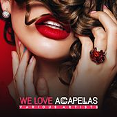 Play & Download We Love Accapellas by Various Artists | Napster