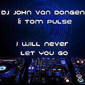 Play & Download I Will Never Let You Go by Tom Pulse | Napster