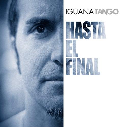 Hasta el Final de Iguana Tango