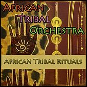 Play & Download African Tribal Rituals by African Tribal Orchestra | Napster
