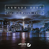 Armada Deep Top 10 - March 2017 by Various Artists