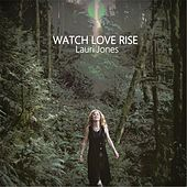 Play & Download Watch Love Rise (Live) by Lauri Jones   Napster