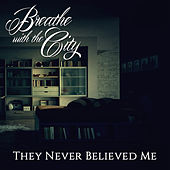 They Never Believed Me by Breathe