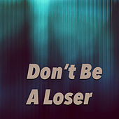 Don't Be A Loser by Various Artists