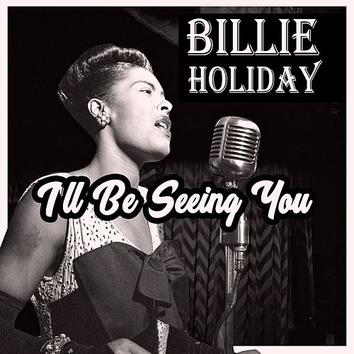 I'll Be Seeing You by Billie Holiday