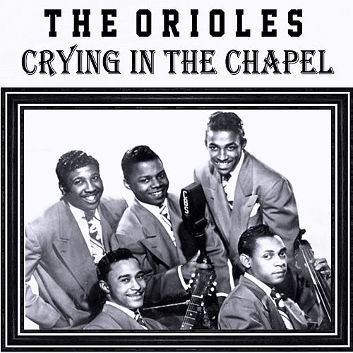 Crying In The Chapel by The Orioles