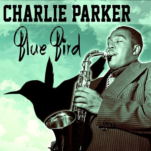 Play & Download Blue Bird by Charlie Parker | Napster