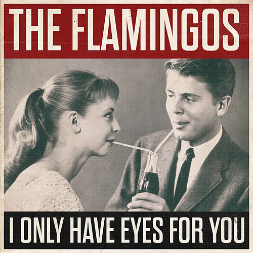 I Only Have Eyes For You von The Flamingos
