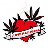 Play & Download I Love Marijuana by Various Artists | Napster