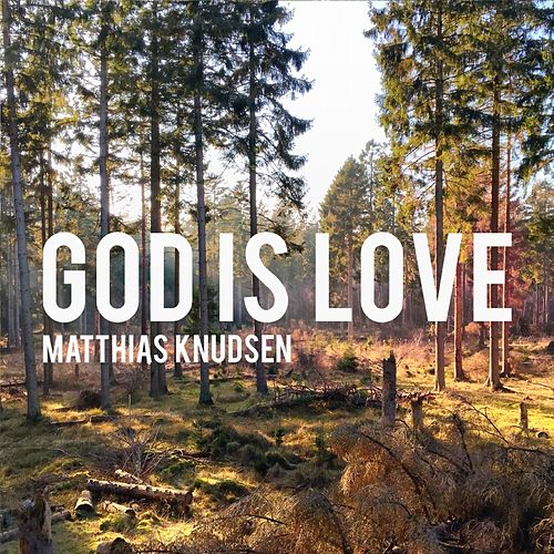 God Is Love (Live) by Matthias Knudsen