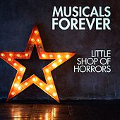 Musicals Forever: Little Shop of Horrors by Various Artists