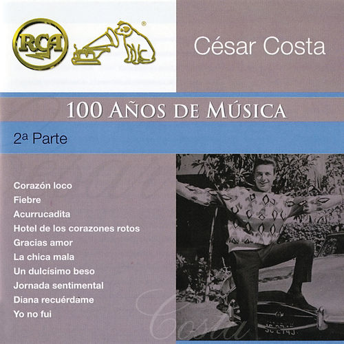 Play & Download RCA 100 Años de Música - Segunda Parte by César Costa | Napster