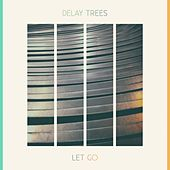 Play & Download Let Go by Delay Trees | Napster