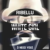 Play & Download White Girl (I Need You) by Ribellu | Napster