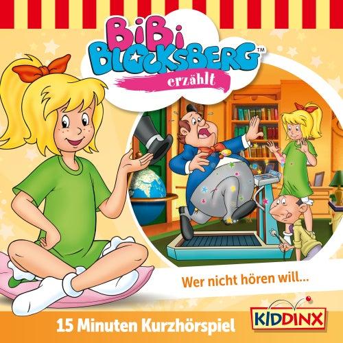 Kurzhörspiel - Bibi erzählt: Wer nicht hören will... von Bibi Blocksberg