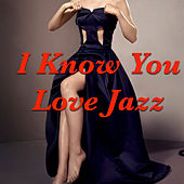 I Know You Love Jazz von Various Artists