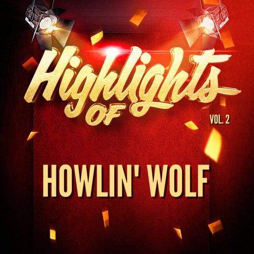 Highlights of Howlin' Wolf, Vol. 2 de Howlin' Wolf