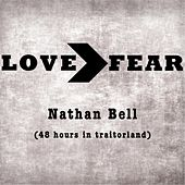 Love > Fear (48 Hours in Traitorland) by Nathan Bell