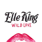 Wild Love by Elle King