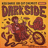 Play & Download Keb Darge & Cut Chemist present The Dark Side: 28 Sixties Garage Punk and Psyche Monsters by Various Artists | Napster
