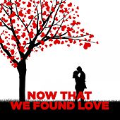 Now That We Found Love by Various Artists