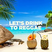 Play & Download Let's Drink to Reggae by Various Artists | Napster