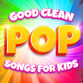 Good Clean Pop Songs for Kids by Various Artists