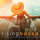 Play & Download Rising Bossa: Selected Loungy Bossa Nova Moods by Various Artists | Napster