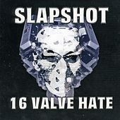 Play & Download 16 Valve Hate by Slapshot | Napster
