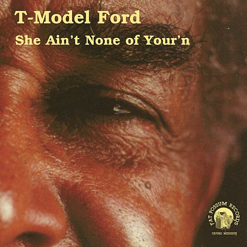 Play & Download She Ain't None of Your'n by T-Model Ford | Napster