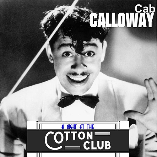 Cab Calloway - A Night at the Cotton Club (Digitally Remastered) by Cab Calloway