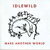 Play & Download Make Another World (Bonus Tracks Edition) by Idlewild | Napster