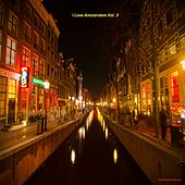 Play & Download I Love Amsterdam, Vol. 3 by Various Artists | Napster
