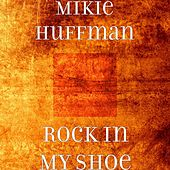 Rock in My Shoe by Mikie Huffman