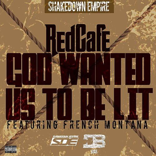 God Wanted Us to Be Lit (feat. French Montana) by Red Cafe