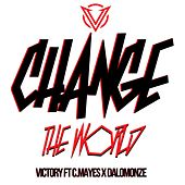 Play & Download Change the World (feat. Cmayes & DaLomonze) by Victory | Napster