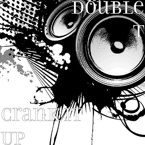Crank It Up by Double T