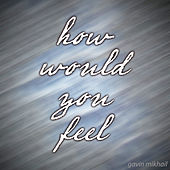 Play & Download How Would You Feel by Gavin Mikhail | Napster