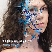 A Message in the Mess by Heather Aubrey Lloyd