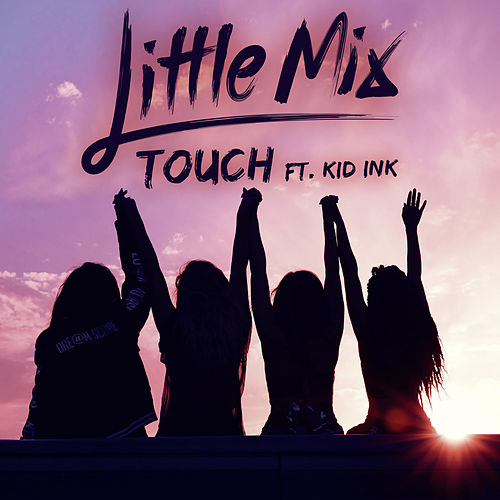 Touch (feat. Kid Ink) by Little Mix