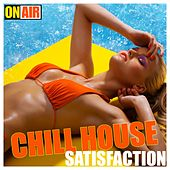 Play & Download Chill House Satisfaction by Various Artists | Napster