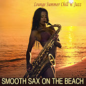 Play & Download Smooth Sax On the Beach - Lounge Summer Chill 'n' Jazz by Various Artists | Napster