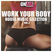 Work Your Body, Vol. 2 (House Music Selection) by Various Artists