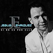 Play & Download Si No Es Por Ella by Jesus Enriquez | Napster
