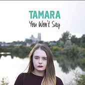 Play & Download You Won't Say by Tamara | Napster