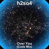 Over You (Code Mix) by H2SO4