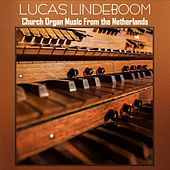 Play & Download Church Organ Music From the Netherlands by Lucas  Lindboom | Napster