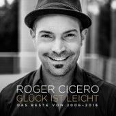 Glück ist leicht - Das Beste von 2006 - 2016 by Roger Cicero
